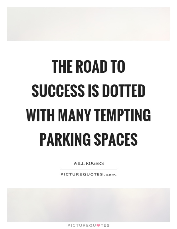 The road to success is dotted with many tempting parking spaces Picture Quote #1