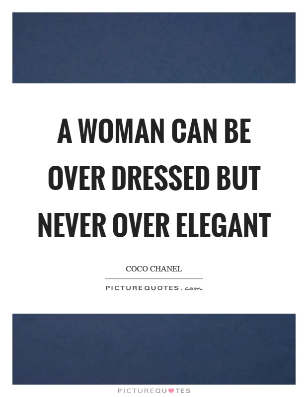 A woman can be over dressed but never over elegant Picture Quote #1