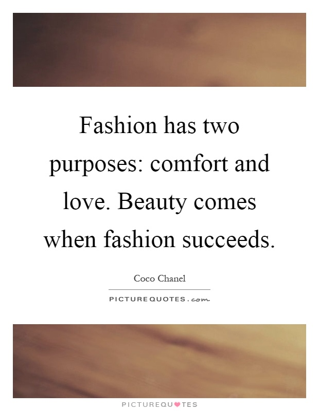 Fashion has two purposes: comfort and love. Beauty comes when fashion succeeds Picture Quote #1