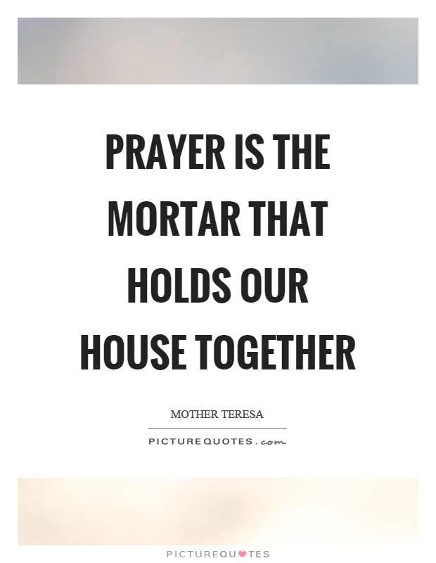 Prayer is the mortar that holds our house together Picture Quote #1