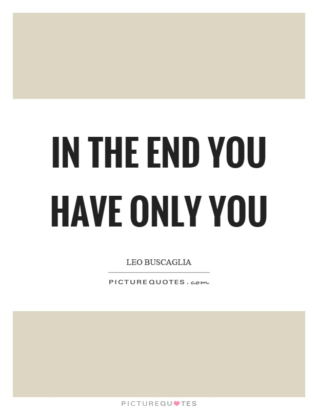 In the end you have only you Picture Quote #1