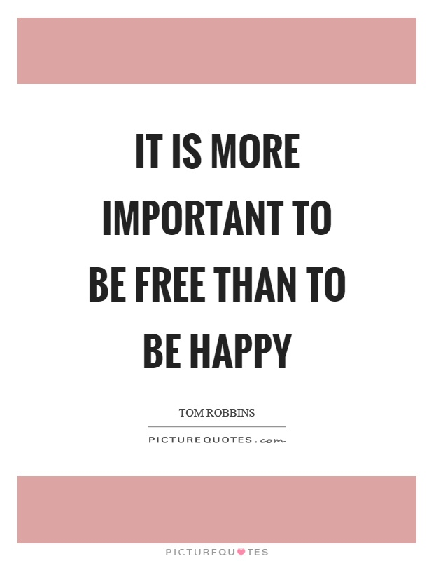 It is more important to be free than to be happy Picture Quote #1