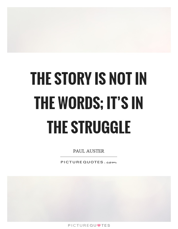The story is not in the words; it's in the struggle Picture Quote #1