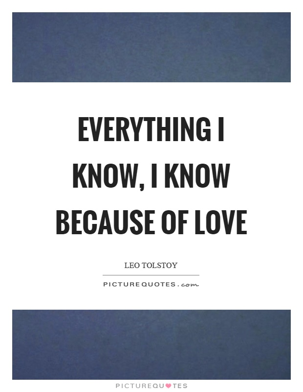 Everything I know, I know because of love Picture Quote #1