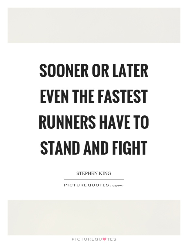 Sooner or later even the fastest runners have to stand and fight Picture Quote #1