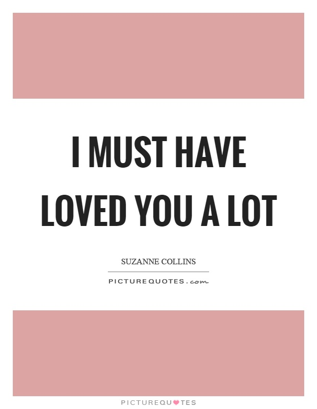 I must have loved you a lot Picture Quote #1