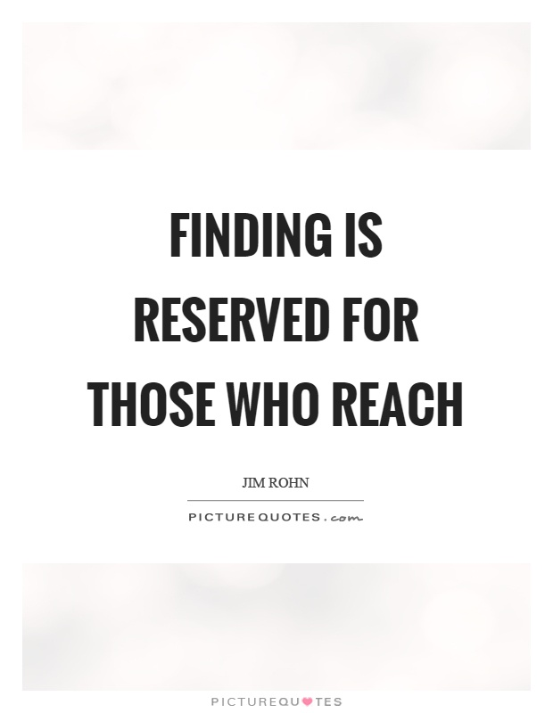 Finding is reserved for those who reach Picture Quote #1