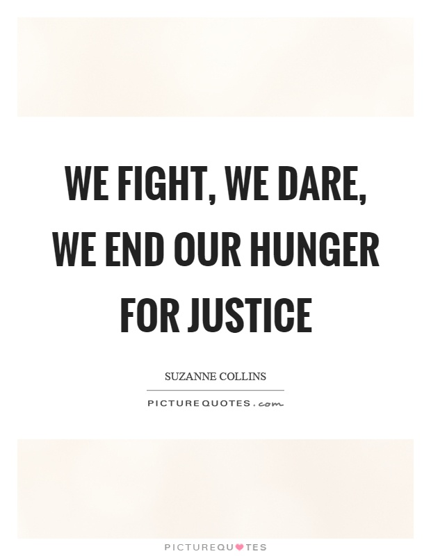 We fight, we dare, we end our hunger for justice Picture Quote #1