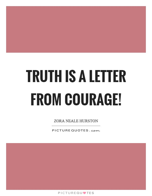 Truth is a letter from courage! Picture Quote #1