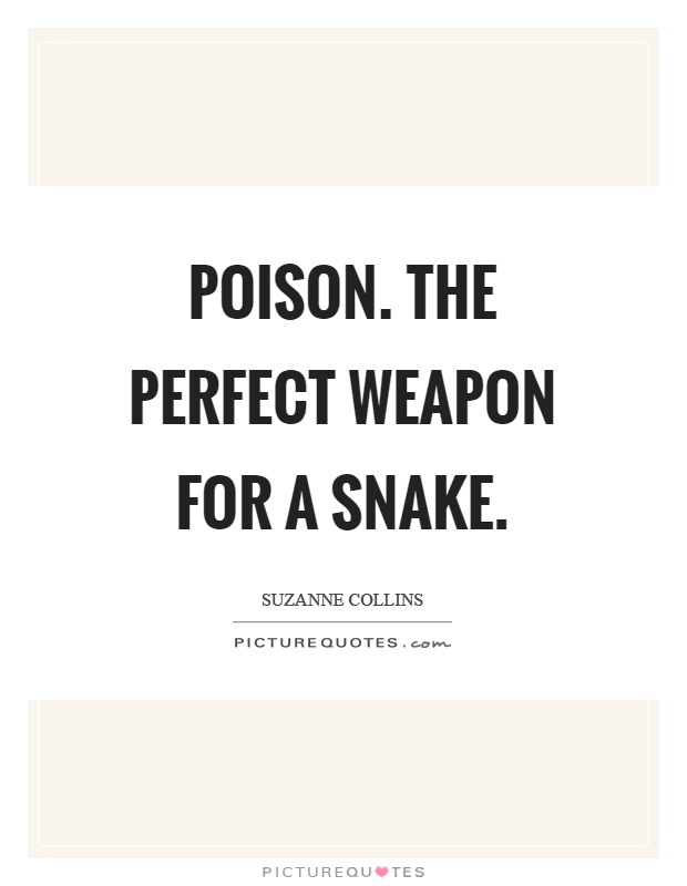 Poison. The perfect weapon for a snake Picture Quote #1