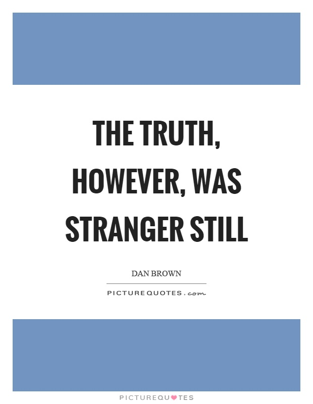 The truth, however, was stranger still Picture Quote #1