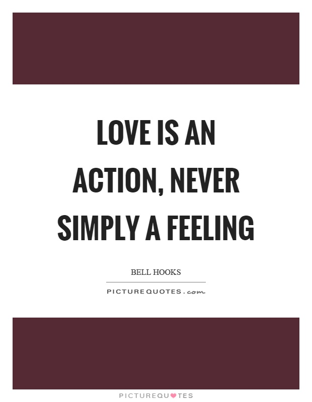 Love is an action, never simply a feeling Picture Quote #1