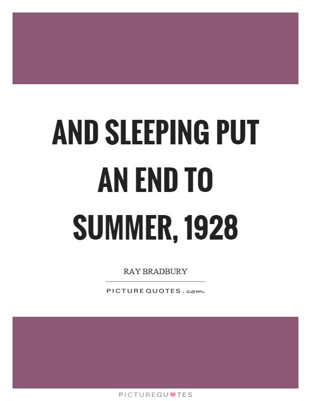 And sleeping put an end to summer, 1928 Picture Quote #1