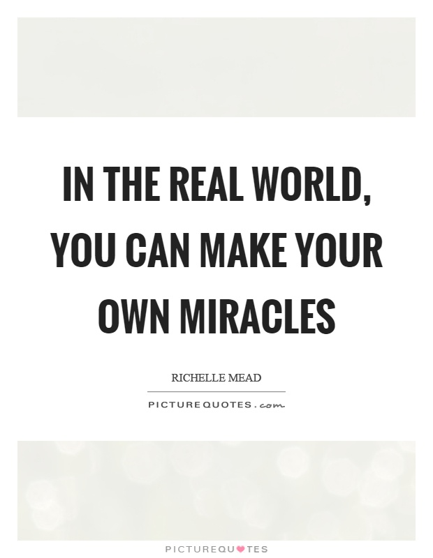 Make Your Own Quote Picture Gorgeous In The Real World You Can Make Your Own Miracles  Picture Quotes