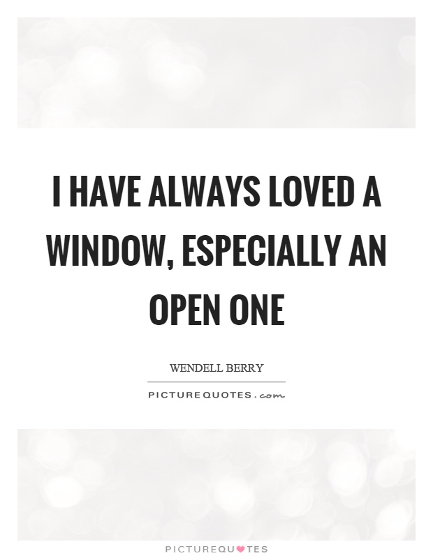 I have always loved a window, especially an open one Picture Quote #1