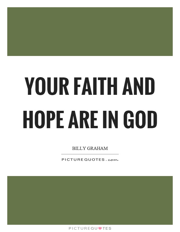 Your faith and hope are in god Picture Quote #1