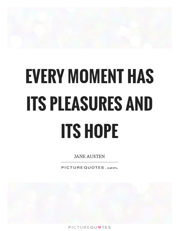 Every moment has its pleasures and its hope Picture Quote #1