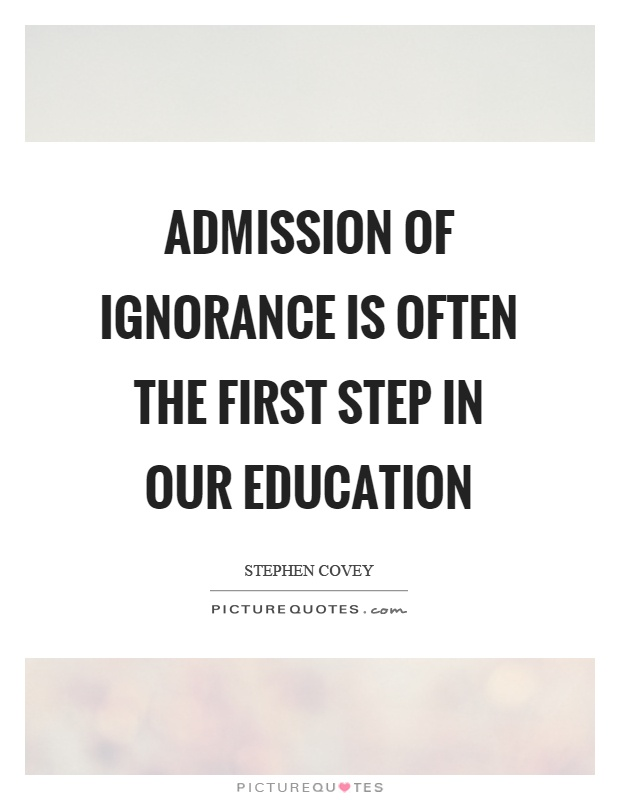 Admission of ignorance is often the first step in our education Picture Quote #1