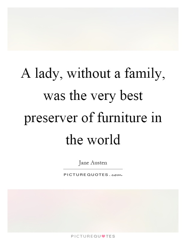 A lady without a family was the very best preserver of for The best furniture in the world