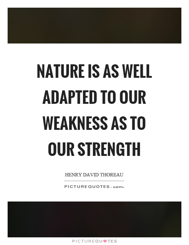 Nature is as well adapted to our weakness as to our strength Picture Quote #1