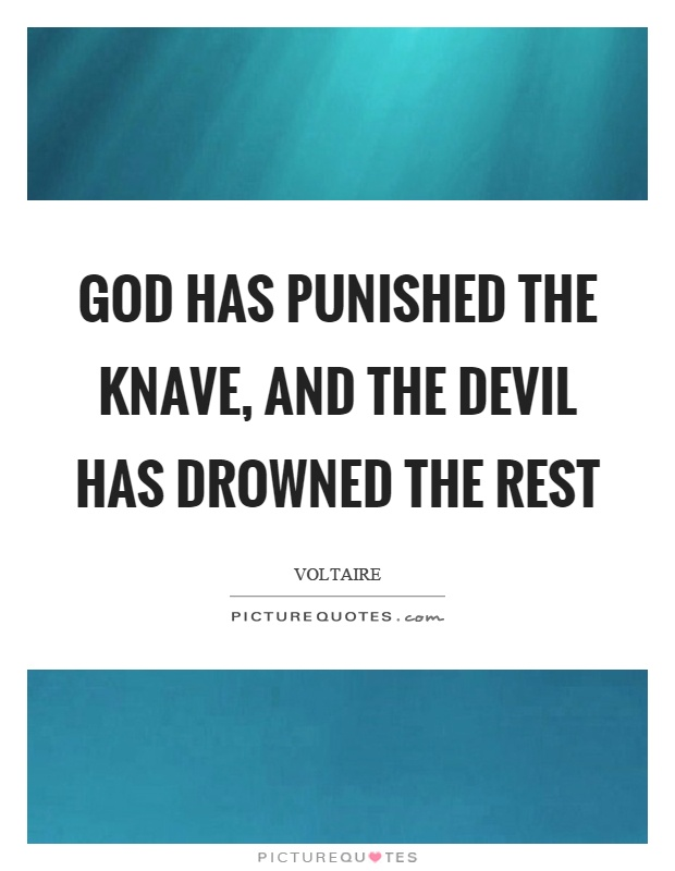 God has punished the knave, and the devil has drowned the rest Picture Quote #1
