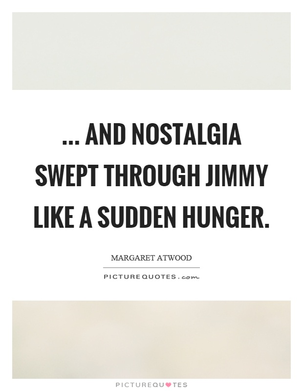 ... and nostalgia swept through Jimmy like a sudden hunger Picture Quote #1