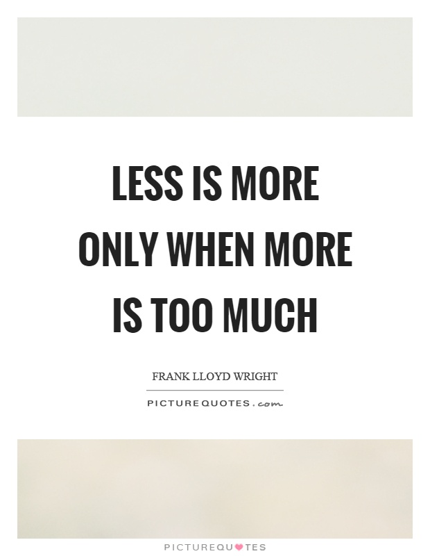Less is more only when more is too much Picture Quote #1