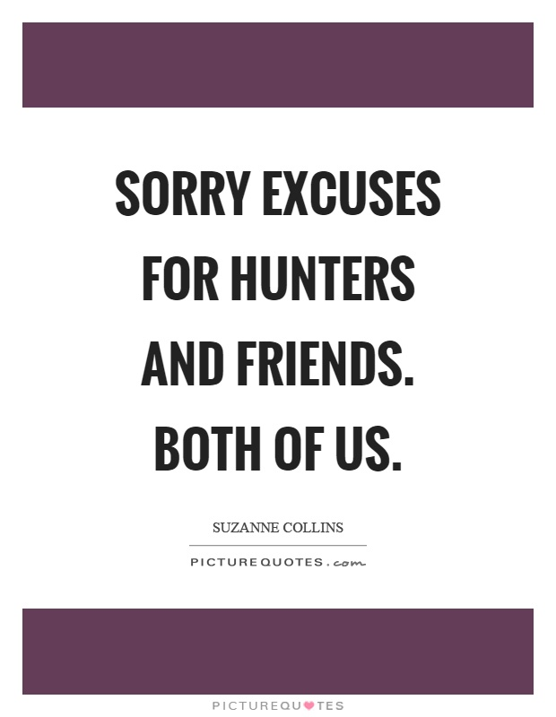 Sorry excuses for hunters and friends. Both of us Picture Quote #1