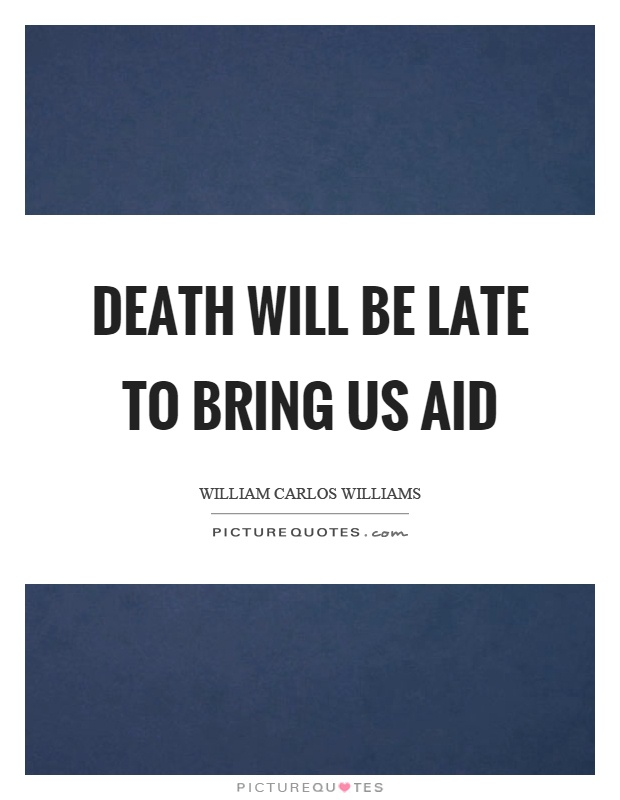 Death will be late to bring us aid Picture Quote #1