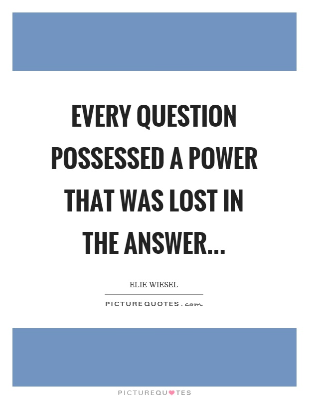Every question possessed a power that was lost in the answer Picture Quote #1