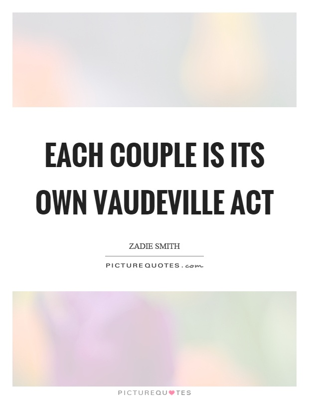 Each couple is its own vaudeville act Picture Quote #1