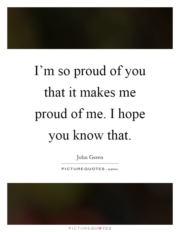I m proud you quotes