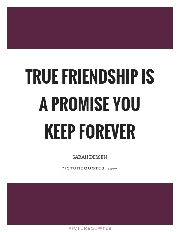 True friendship is a promise you keep forever Picture Quote #1