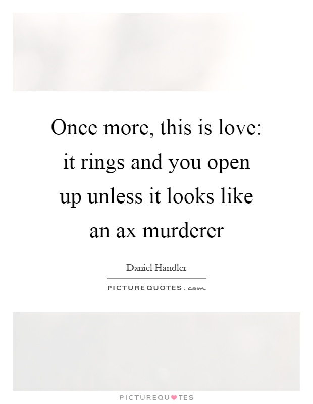 Once more, this is love: it rings and you open up unless it looks like an ax murderer Picture Quote #1