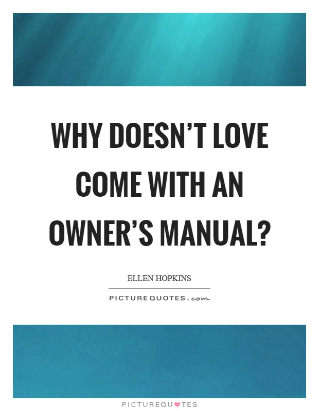 Why doesn't love come with an owner's manual? Picture Quote #1