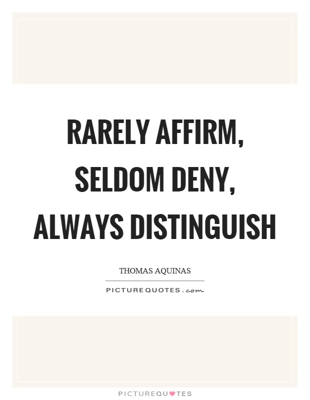 Rarely affirm, seldom deny, always distinguish Picture Quote #1