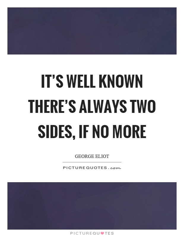 It's well known there's always two sides, if no more Picture Quote #1