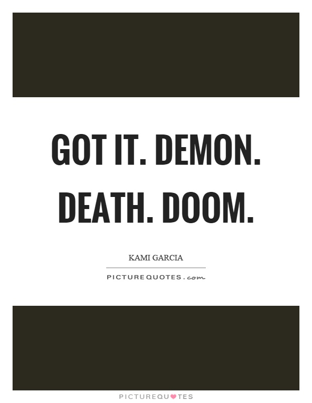 Got it. Demon. Death. Doom Picture Quote #1