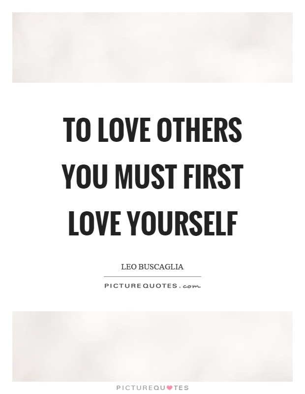 To love others you must first love yourself Picture Quote #1