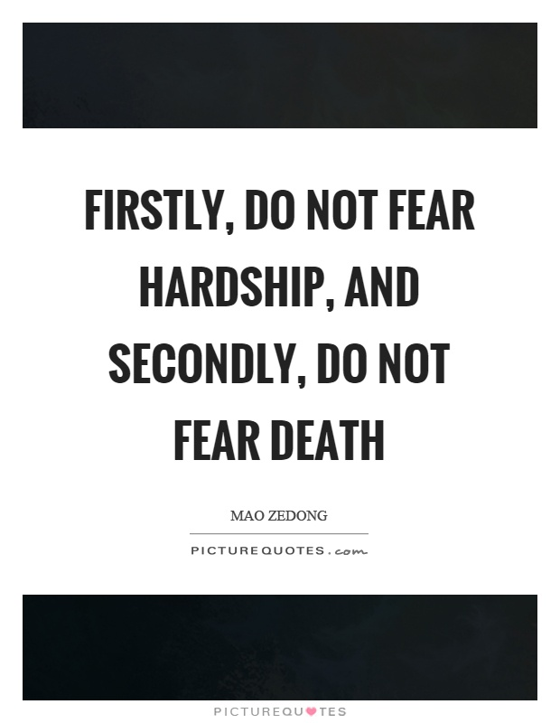 Firstly, do not fear hardship, and secondly, do not fear death Picture Quote #1