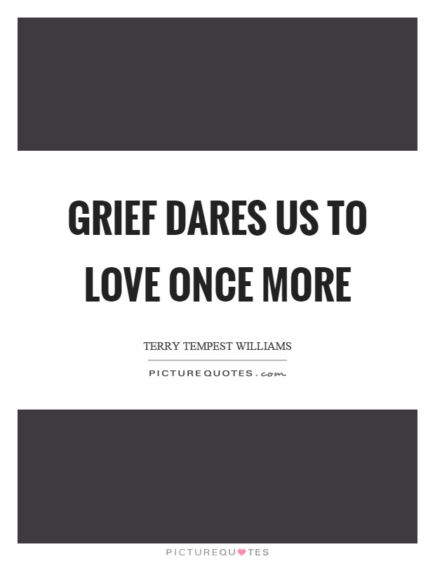 Grief dares us to love once more Picture Quote #1