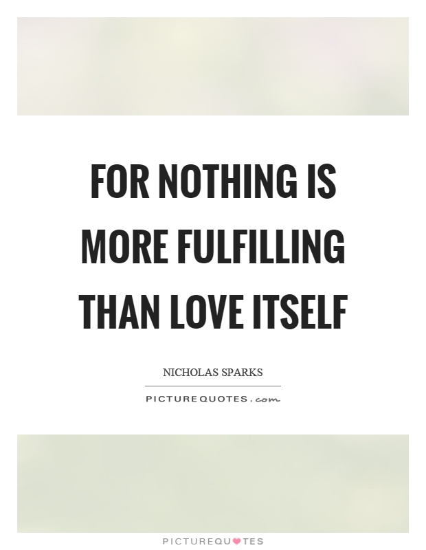 For nothing is more fulfilling than love itself Picture Quote #1