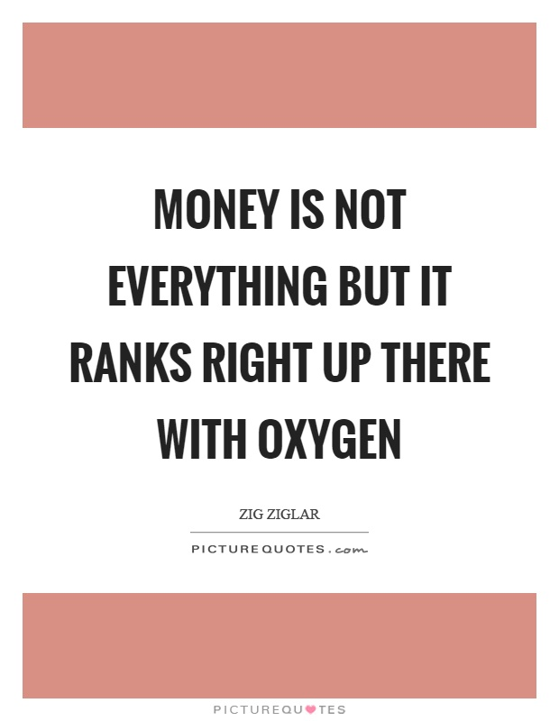 Money is not everything but it ranks right up there with oxygen Picture Quote #1
