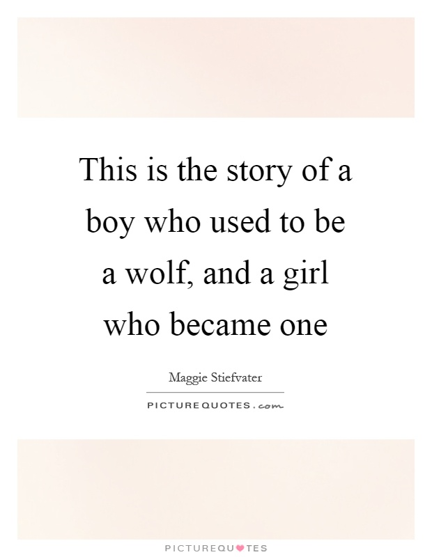 This is the story of a boy who used to be a wolf, and a girl who became one Picture Quote #1