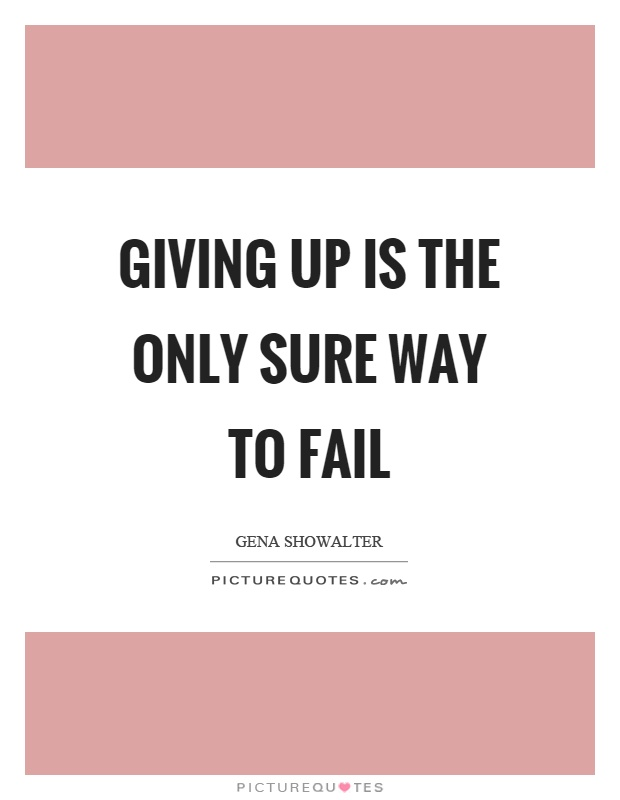 Giving up is the only sure way to fail Picture Quote #1