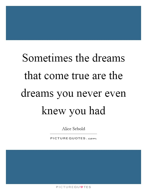 Sometimes the dreams that come true are the dreams you never even knew you had Picture Quote #1