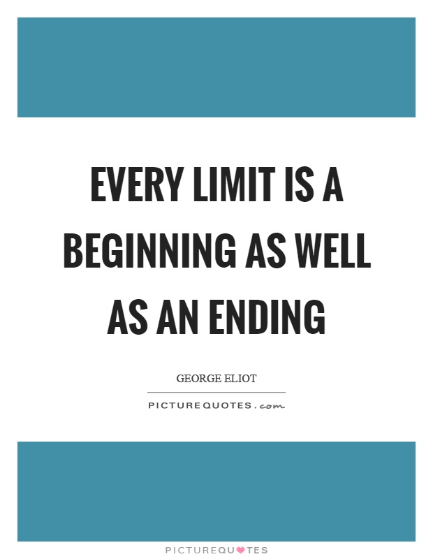 Every limit is a beginning as well as an ending Picture Quote #1