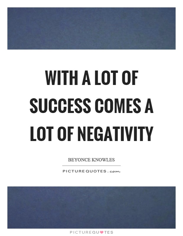 With a lot of success comes a lot of negativity Picture Quote #1