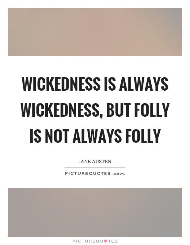 Wickedness is always wickedness, but folly is not always folly Picture Quote #1
