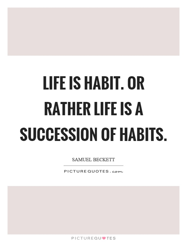 Life is habit. Or rather life is a succession of habits Picture Quote #1